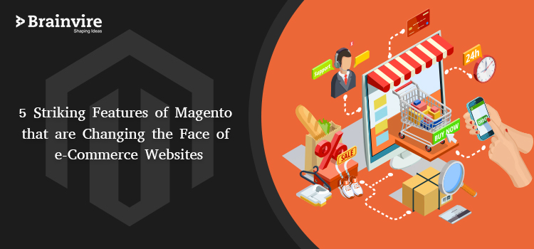5 Striking Features of Magento that are Changing the Face of e-Commerce Websites