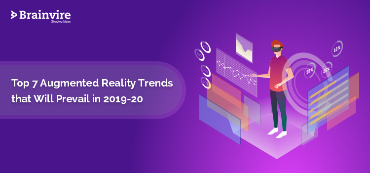 Top 7 Augmented Reality Trends that Will Prevail in 2019-20