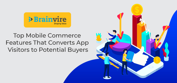 Top Mobile Commerce Features That Converts App Visitors to Potential Buyers